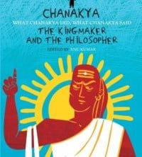 Chanakya The Kingmaker and the Philosopher