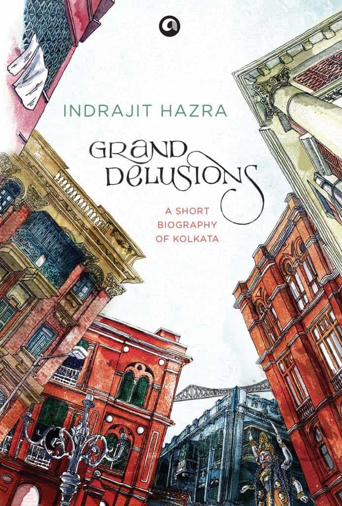 grand delusions a short biography of kolkata