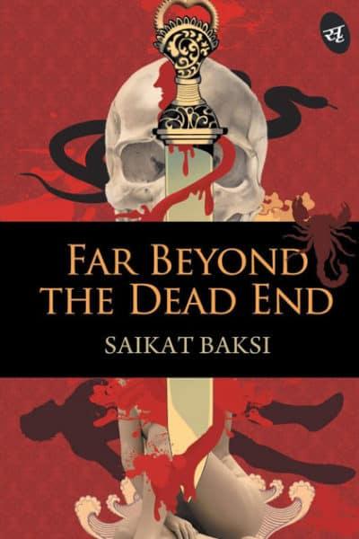 Far Beyond the Dead End by Saikat Baksi
