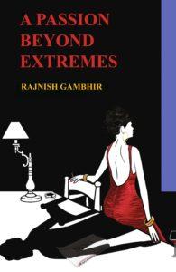 A Passion Beyond Extremes by Rajnish Gambhir