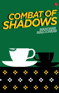 Combat of Shadows by Manohar Malgonkar