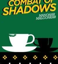 Combat of Shadows by Manohar Malgonkar