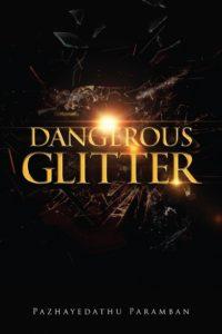 Dangerous Glitter by Pazhayedathu Paramban