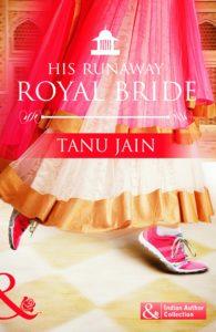 His Runaway Royal Bride by Tanu Jain