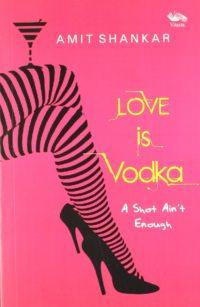 Love is Vodka by Amit Shankar