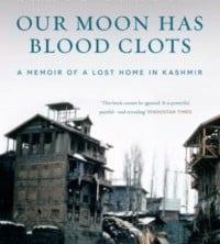 Our Moon has Blood Clots by Rahul Pandita