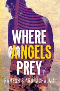 Where Angels Prey by Ramesh S Arunachalam