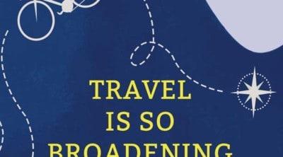 travel is so broadening