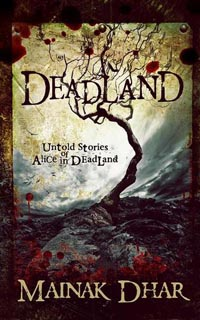 Alice in Deadland Trilogy by Mainak Dhar