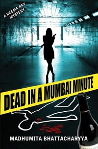 Dead in a Mumbai Minute by Madhumita Bhattacharya
