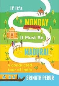 If It's Monday it Must be Madurai by Srinath Perur