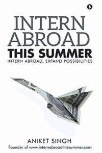 Intern Abroad This Summer by Aniket Singh