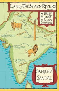 Land of the Seven Rivers A Brief History of India's Geography by Sanjeev Sanyal