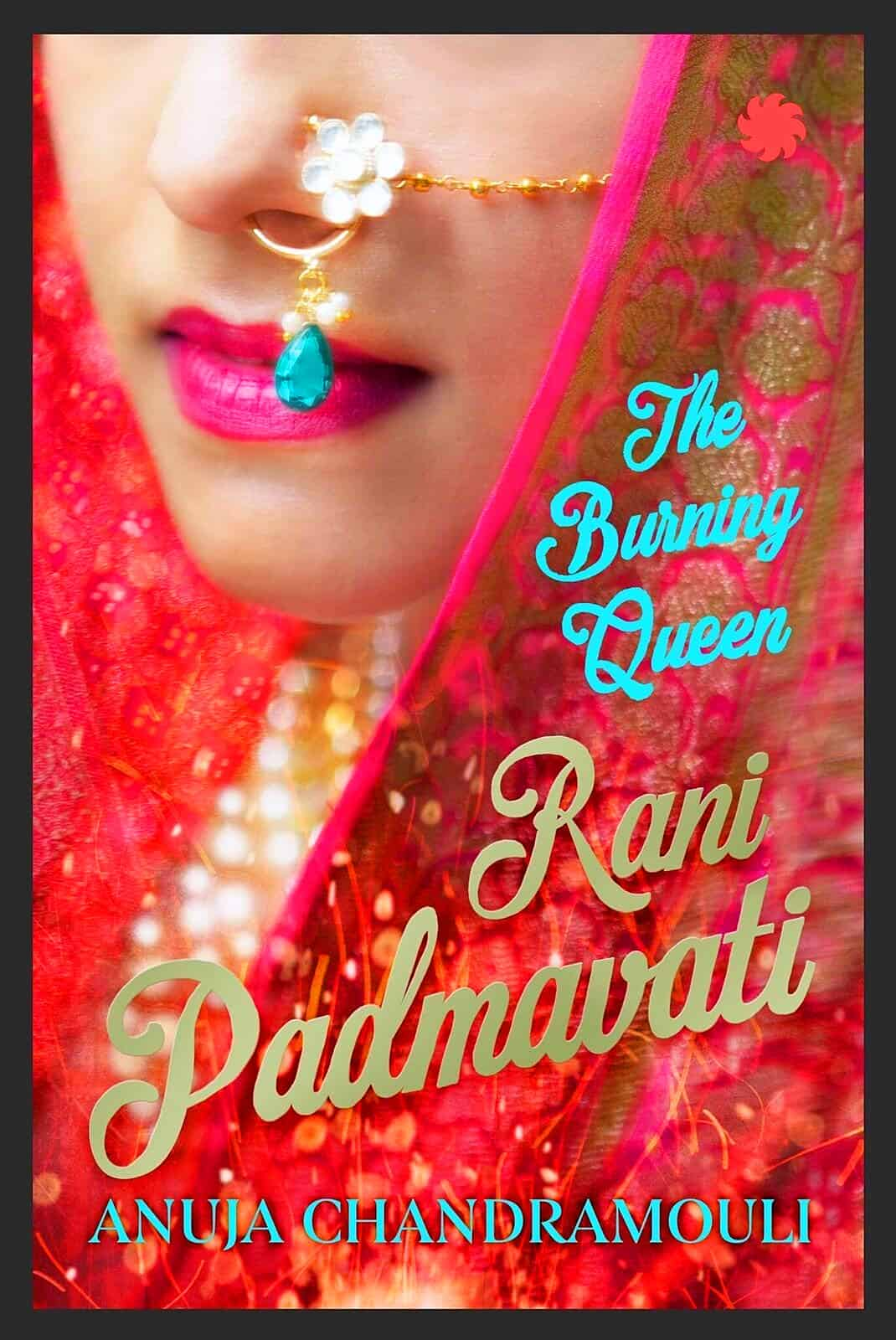 Rani Padmavati: The Burning Queen by Anuja Chandramouli