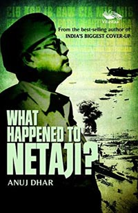 What Happened to Netaji by Anuj Dhar