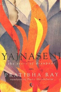 Yajnaseni The Story of Draupadi by Pratibha Ray