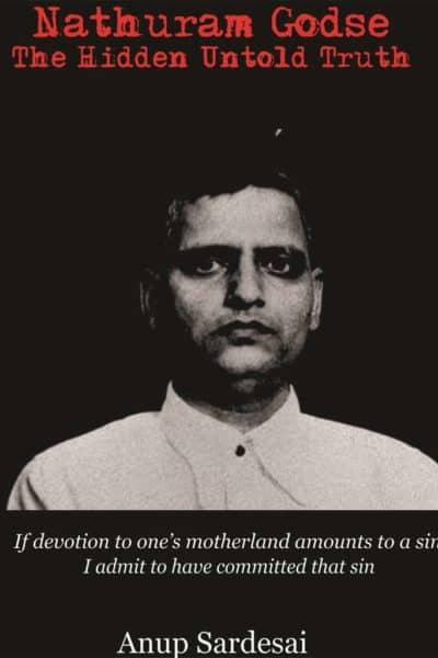 Nathuram Godse The Hidden Untold Truth