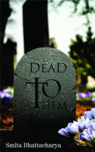 Dead to Them by Smita Bhattacharya