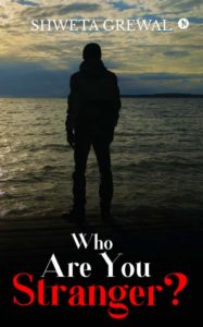 Who Are You Stranger by Shweta Grewal