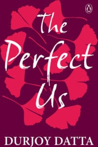 The Perfect Us Durjoy Datta