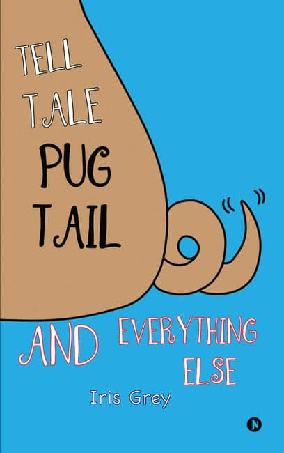 Tell Tale Pug Tail and Everything Else