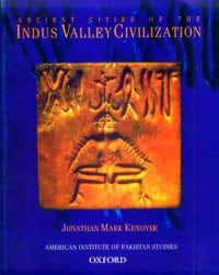 Ancient Cities of the Indus Valley Civilization by Jonathan Mark Kenoyer