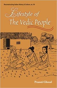 Lifestyle of the Vedic People by Pranati Ghosal