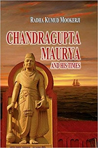Chandragupta Maurya and His Times by Radhakumud Mookherji