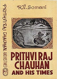 Prithviraj Chauhan and his times by RV Somani