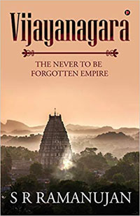 Vijayanagara The Never to Be Forgotten Empire by S R Ramanujan