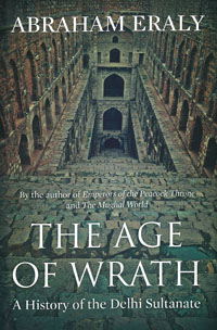 The Age of Wrath A History of the Delhi Sultanate by Abraham Eraly