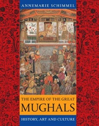The Empire of the Great Mughals by Annemarie Schimmel