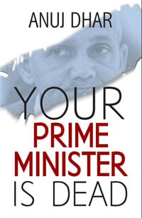 Your Prime Minister is Dead by Anuj Dhar