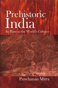 Prehistoric India Its Place In The Worlds Cultures by Panchanan Mitra