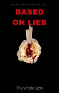 Based on Lies: The Whole Story by Debarshi Kanjilal