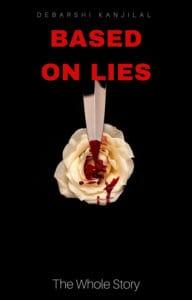 Based on Lies: The Whole Story by Debarshi Kanjilal