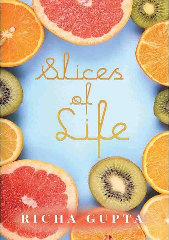 Slices of Life Richa Gupta