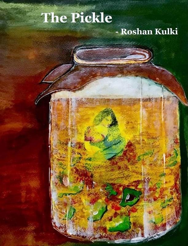 The Pickle by Roshan Kulki