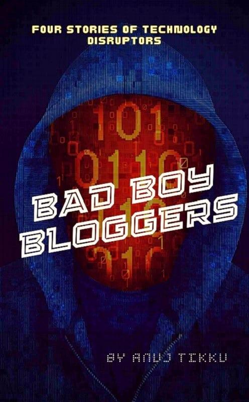 Bad Boy Bloggers by Anuj Tikku
